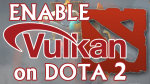 enable vulkan on DOTA 2